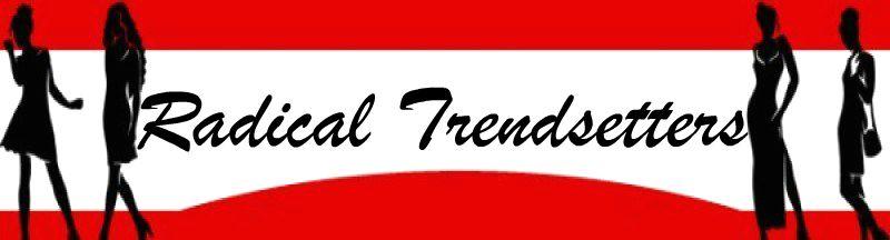 Radical Trendsetters