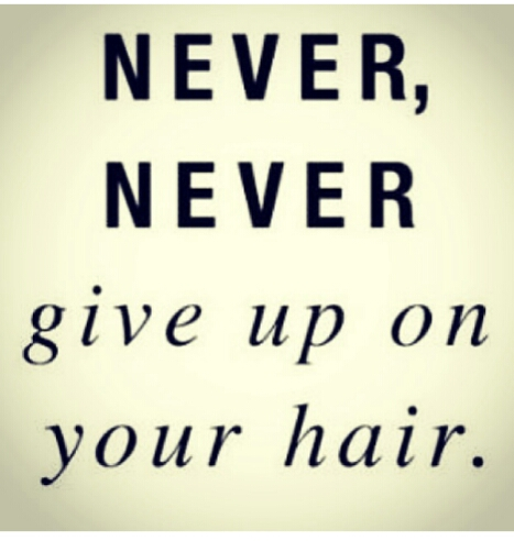 Never Give Up On Your Hair